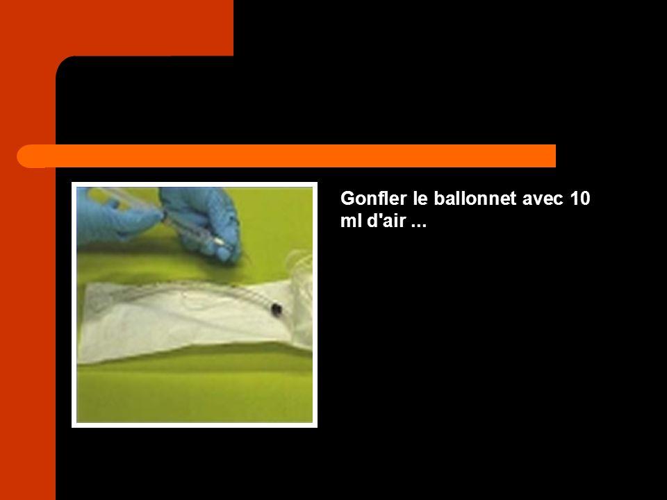 Gonfler le ballonnet avec 10 ml d air ...