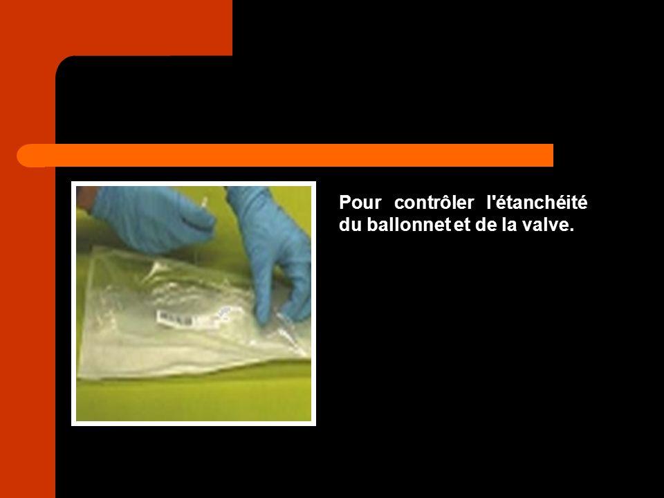 Pour contrôler l étanchéité du ballonnet et de la valve.