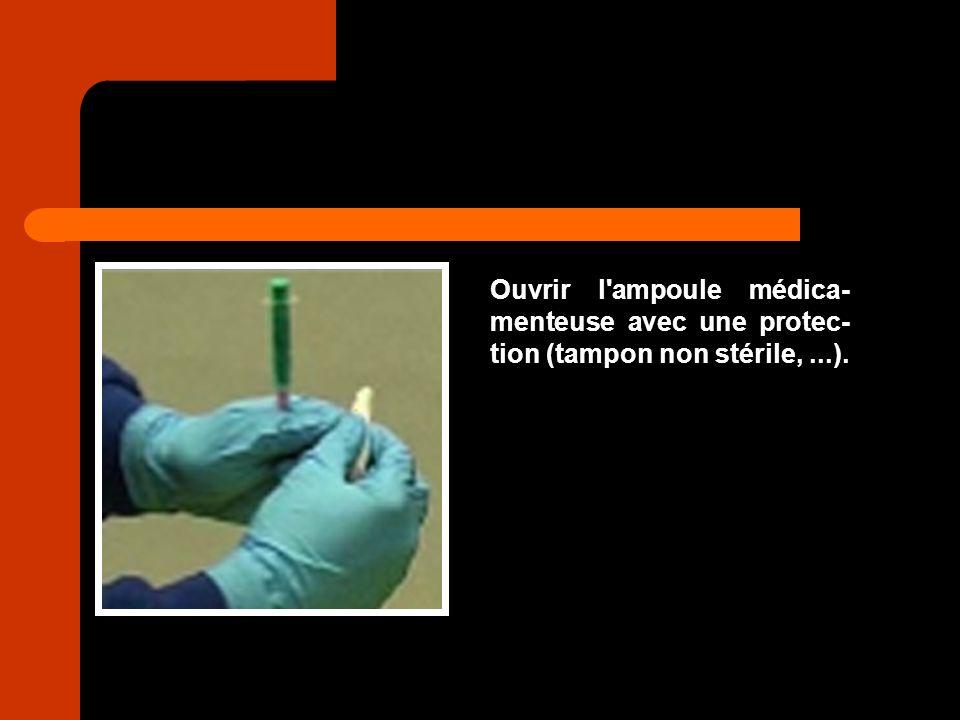 Ouvrir l ampoule médica-menteuse avec une protec-tion (tampon non stérile, ...).