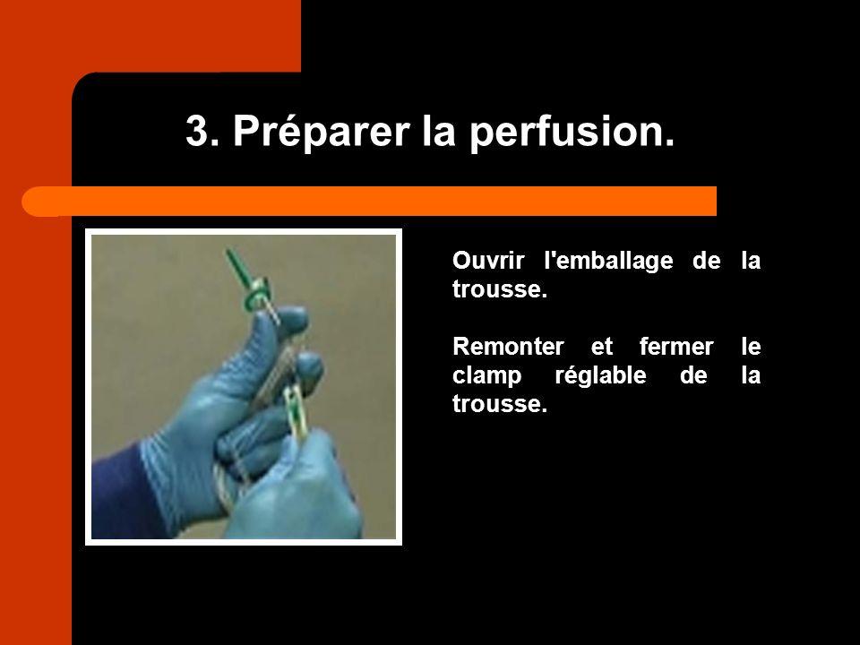 3. Préparer la perfusion. Ouvrir l emballage de la trousse.