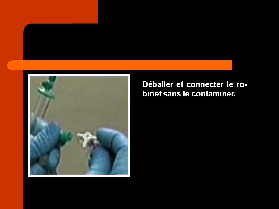 Déballer et connecter le ro-binet sans le contaminer.