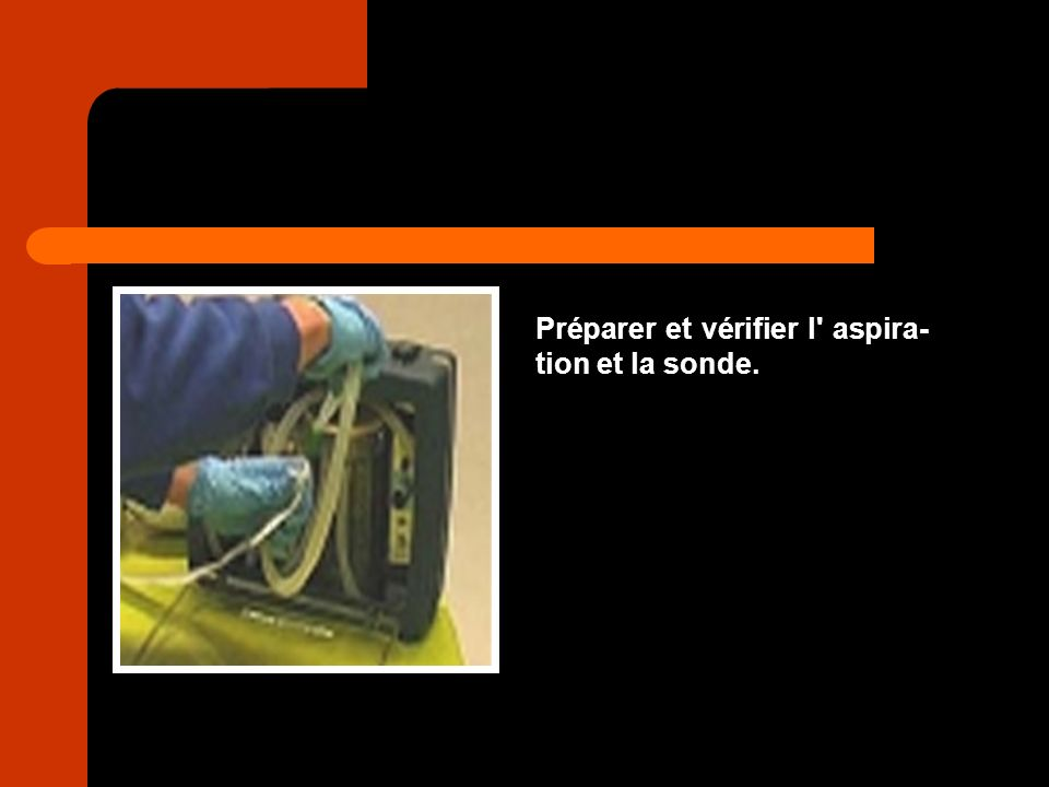 Préparer et vérifier l aspira-tion et la sonde.
