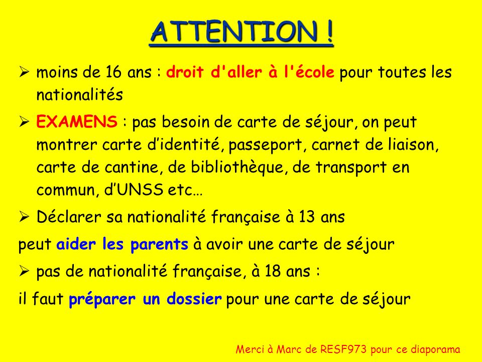 ATTENTION ! moins de 16 ans : droit d aller à l école pour toutes les nationalités.