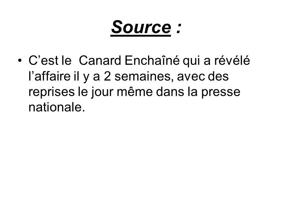 Source : C'est le Canard Enchaîné qui a révélé l'affaire il y a 2 semaines, avec des reprises le jour même dans la presse nationale.