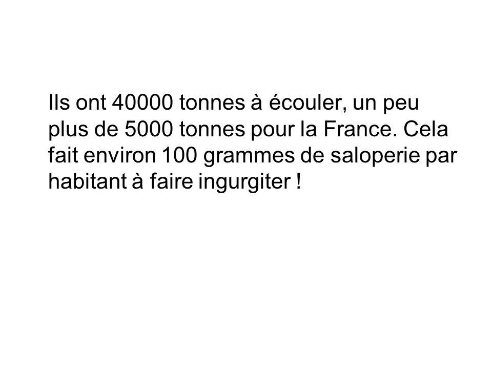 Ils ont 40000 tonnes à écouler, un peu plus de 5000 tonnes pour la France.