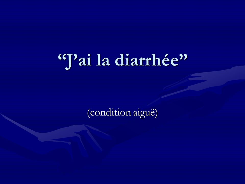 J'ai la diarrhée (condition aiguë)