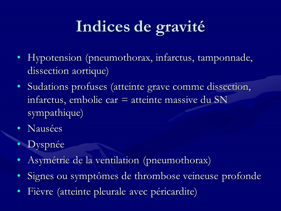 Indices de gravité Hypotension (pneumothorax, infarctus, tamponnade, dissection aortique)