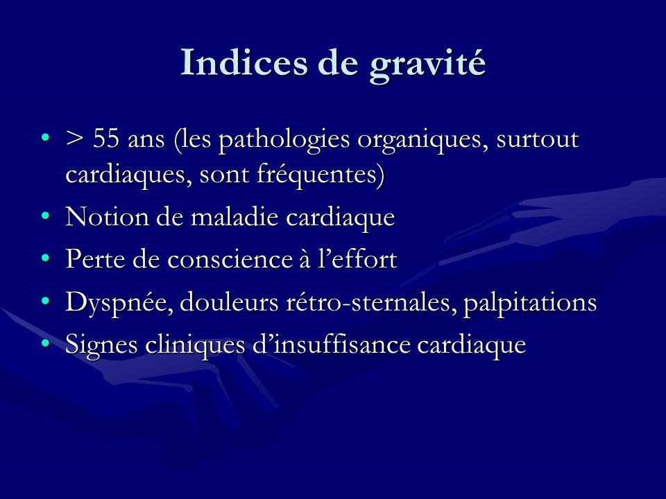 Indices de gravité > 55 ans (les pathologies organiques, surtout cardiaques, sont fréquentes) Notion de maladie cardiaque.