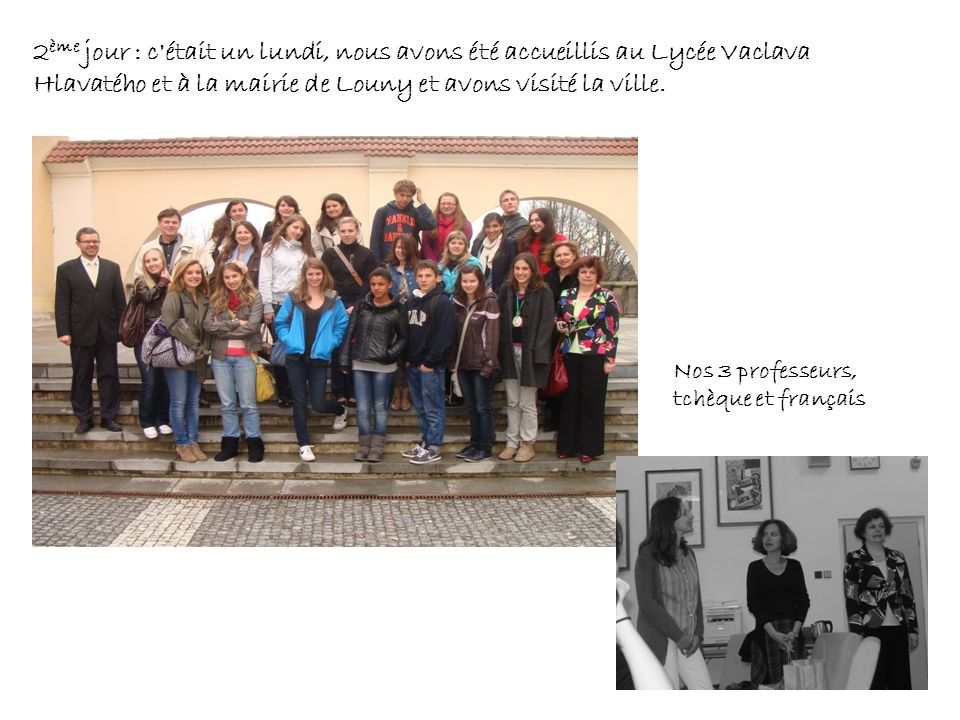 2ème jour : c était un lundi, nous avons été accueillis au Lycée Vaclava Hlavatého et à la mairie de Louny et avons visité la ville.
