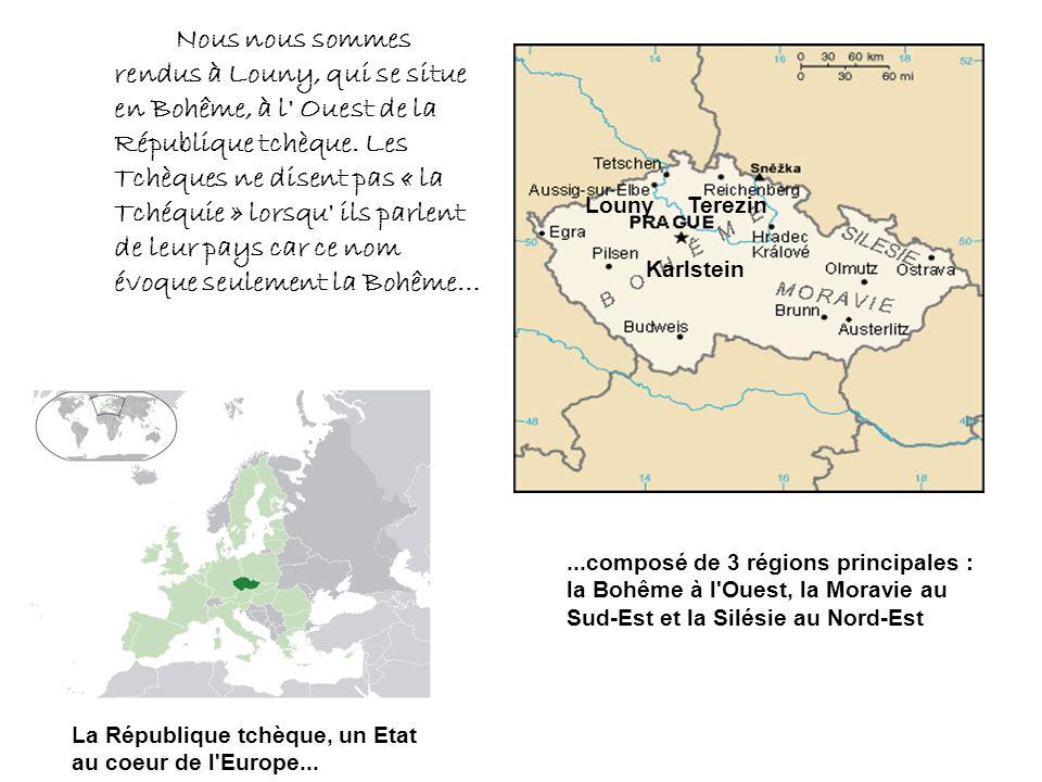 Nous nous sommes rendus à Louny, qui se situe en Bohême, à l Ouest de la République tchèque. Les Tchèques ne disent pas « la Tchéquie » lorsqu ils parlent de leur pays car ce nom évoque seulement la Bohême…