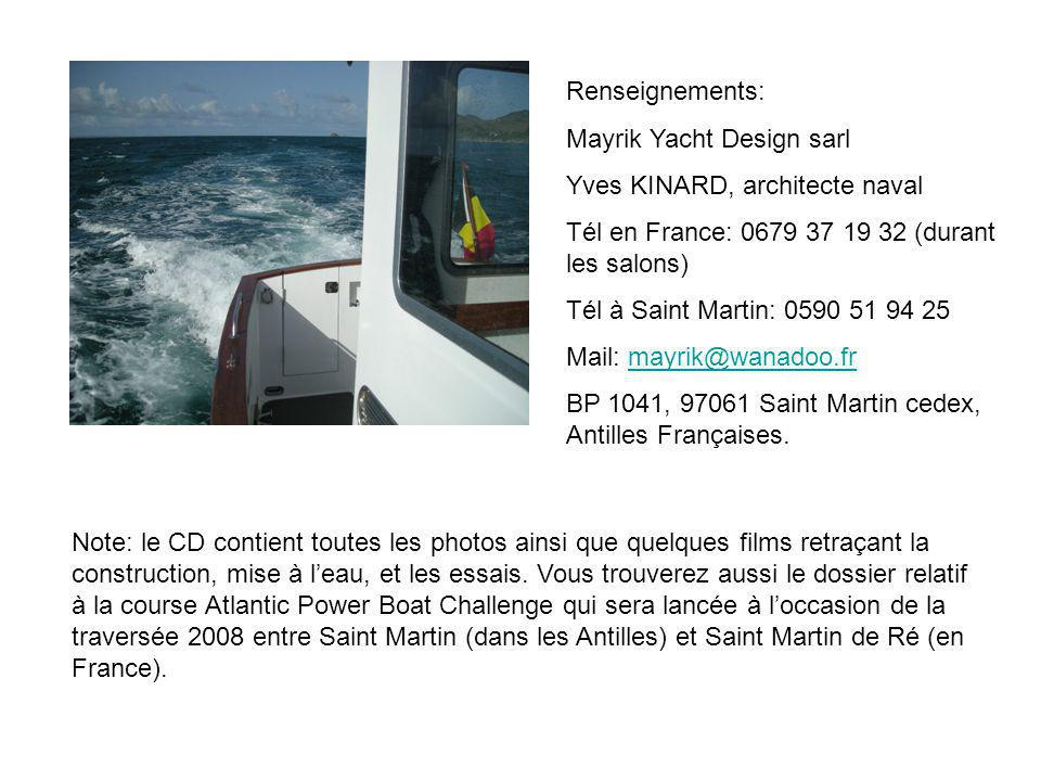 Renseignements: Mayrik Yacht Design sarl. Yves KINARD, architecte naval. Tél en France: 0679 37 19 32 (durant les salons)