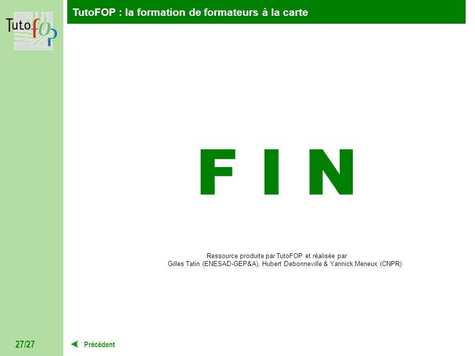 F I N Ressource produite par TutoFOP et réalisée par Gilles Tatin (ENESAD-GEP&A), Hubert Debonneville & Yannick Meneux (CNPR)