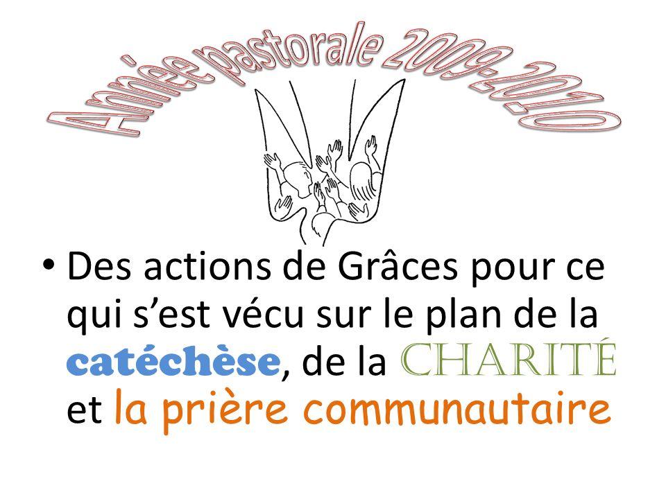 Année pastorale 2009-2010 Des actions de Grâces pour ce qui s'est vécu sur le plan de la catéchèse, de la Charité et la prière communautaire.