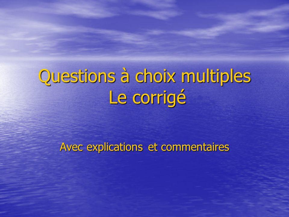 Questions à choix multiples Le corrigé