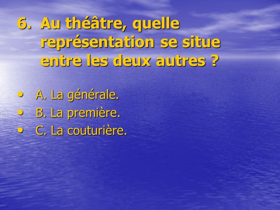 6. Au théâtre, quelle représentation se situe entre les deux autres
