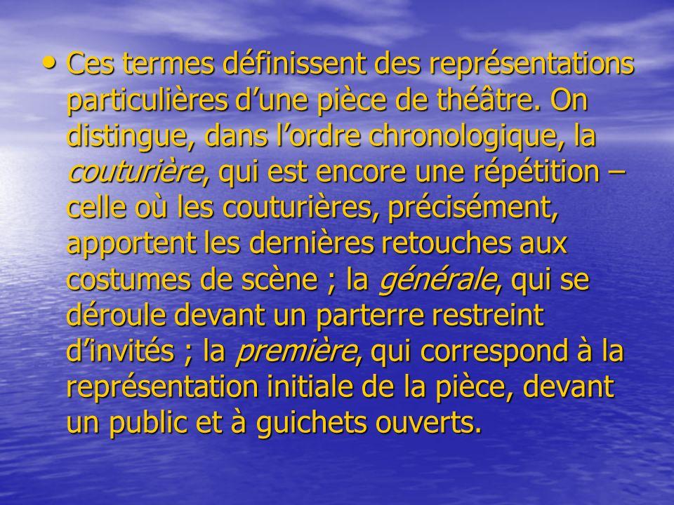 Ces termes définissent des représentations particulières d'une pièce de théâtre.