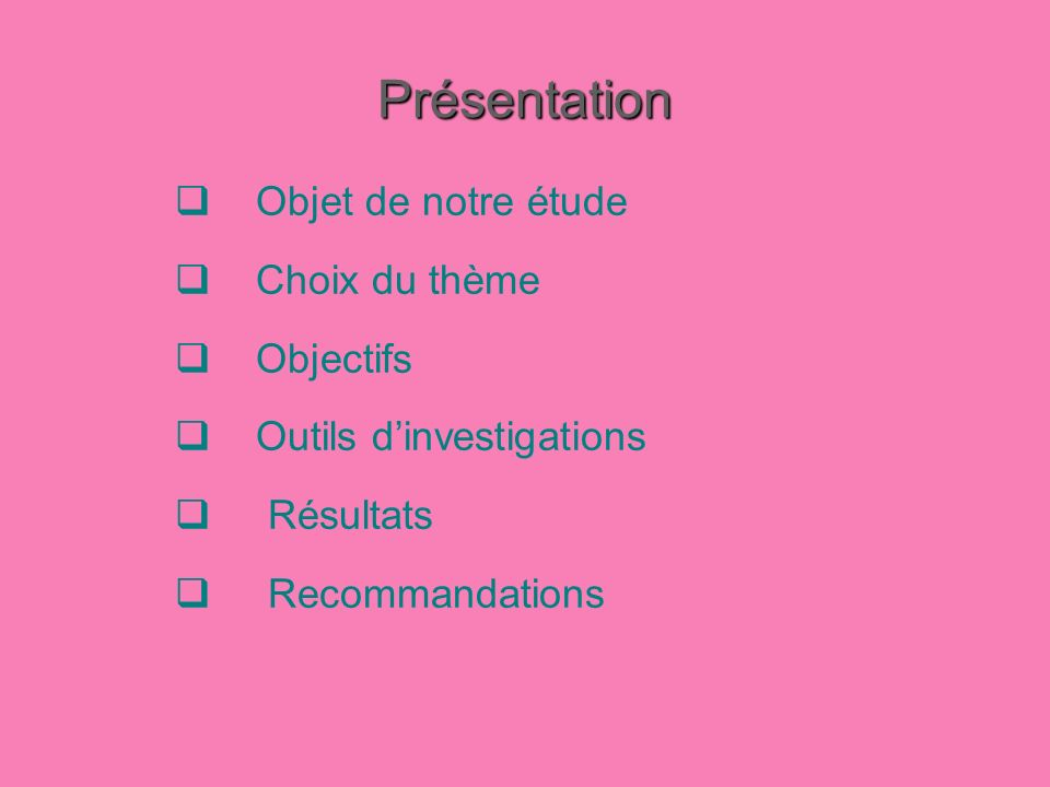 Présentation Objet de notre étude Choix du thème Objectifs