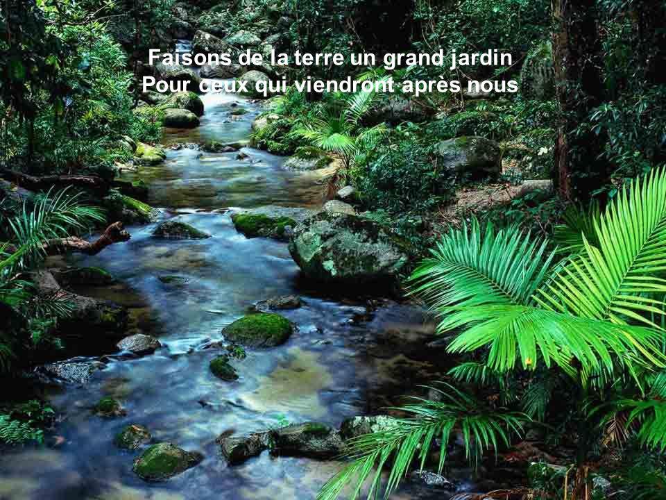 Faisons de la terre un grand jardin Pour ceux qui viendront après nous