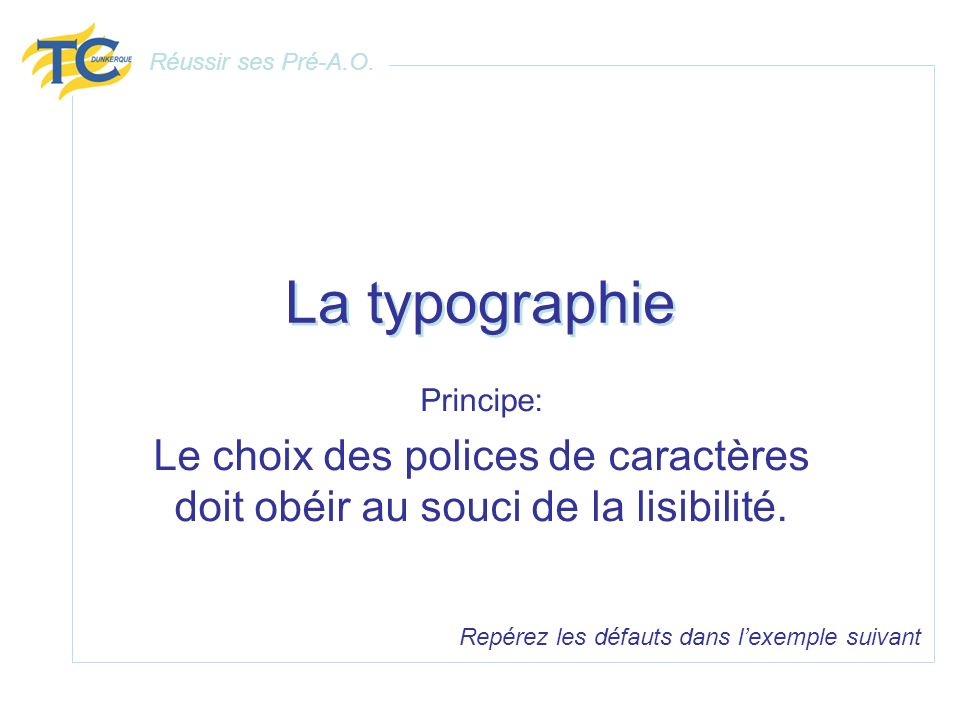 Réussir ses Pré-A.O. La typographie. Principe: Le choix des polices de caractères doit obéir au souci de la lisibilité.