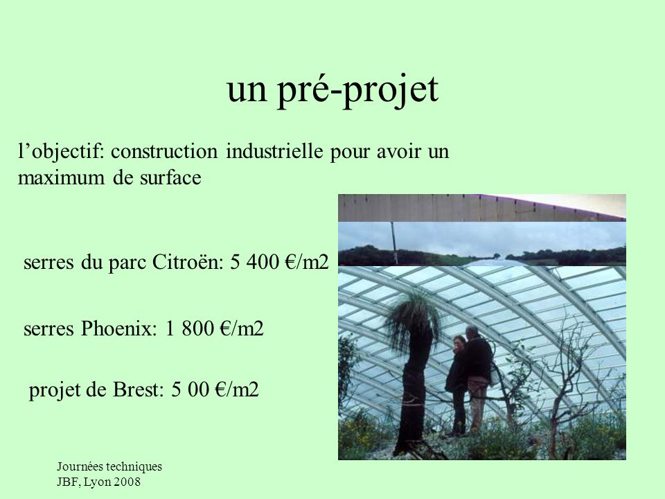 un pré-projet l'objectif: construction industrielle pour avoir un maximum de surface. serres du parc Citroën: 5 400 €/m2.