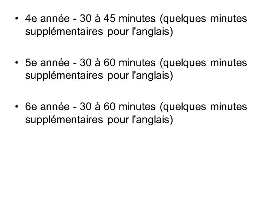 4e année - 30 à 45 minutes (quelques minutes supplémentaires pour l anglais)