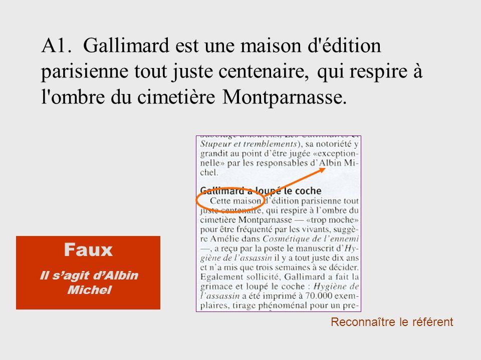 A1. Gallimard est une maison d édition parisienne tout juste centenaire, qui respire à l ombre du cimetière Montparnasse.