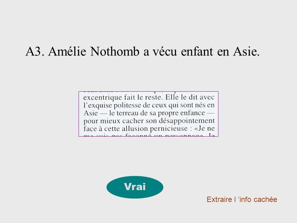 A3. Amélie Nothomb a vécu enfant en Asie.