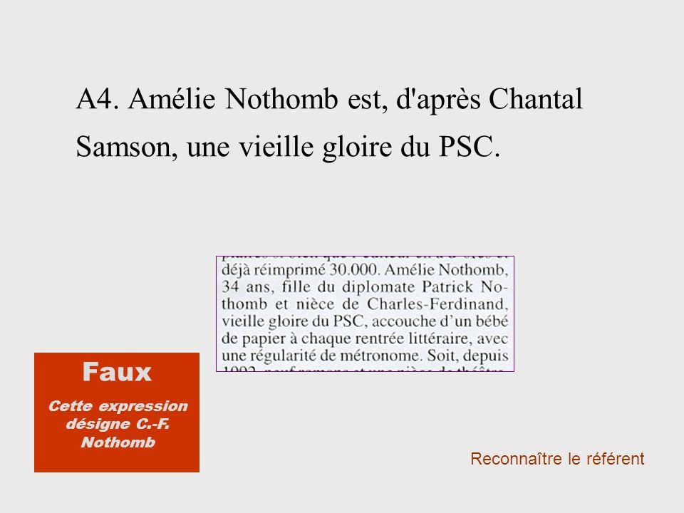 A4. Amélie Nothomb est, d après Chantal Samson, une vieille gloire du PSC.