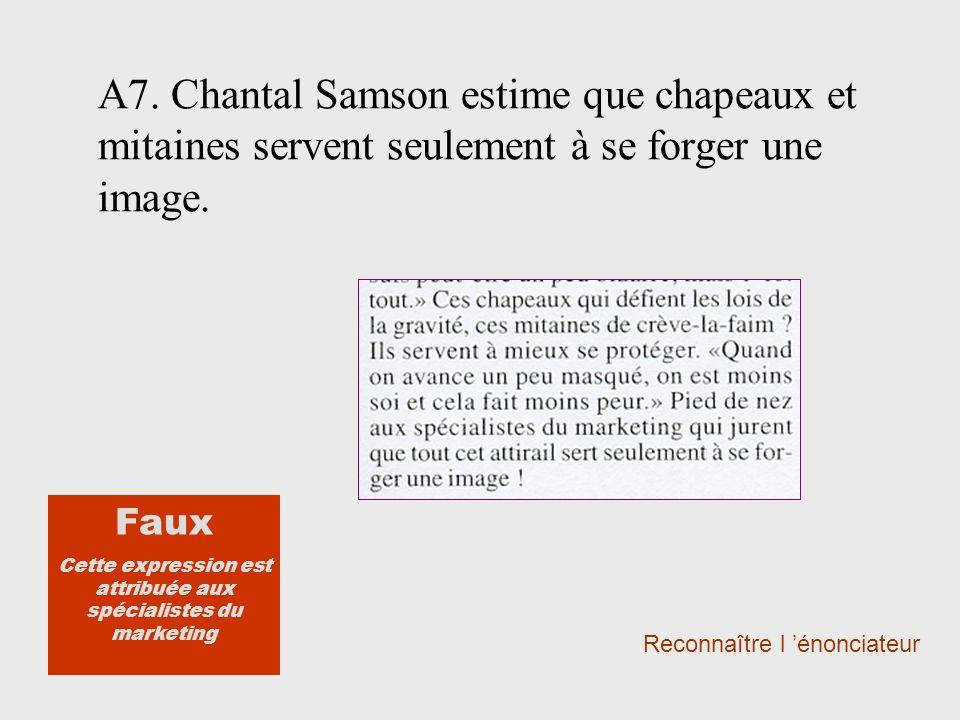 A7. Chantal Samson estime que chapeaux et mitaines servent seulement à se forger une image.
