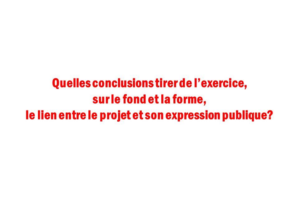 Quelles conclusions tirer de l'exercice, sur le fond et la forme, le lien entre le projet et son expression publique