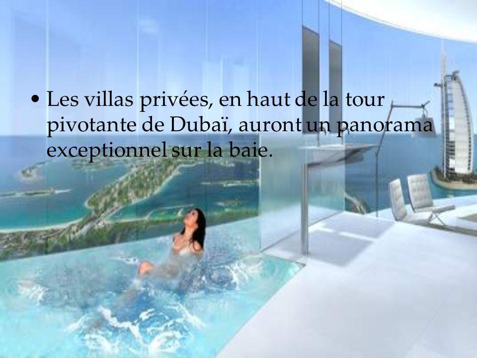 Les villas privées, en haut de la tour pivotante de Dubaï, auront un panorama exceptionnel sur la baie.