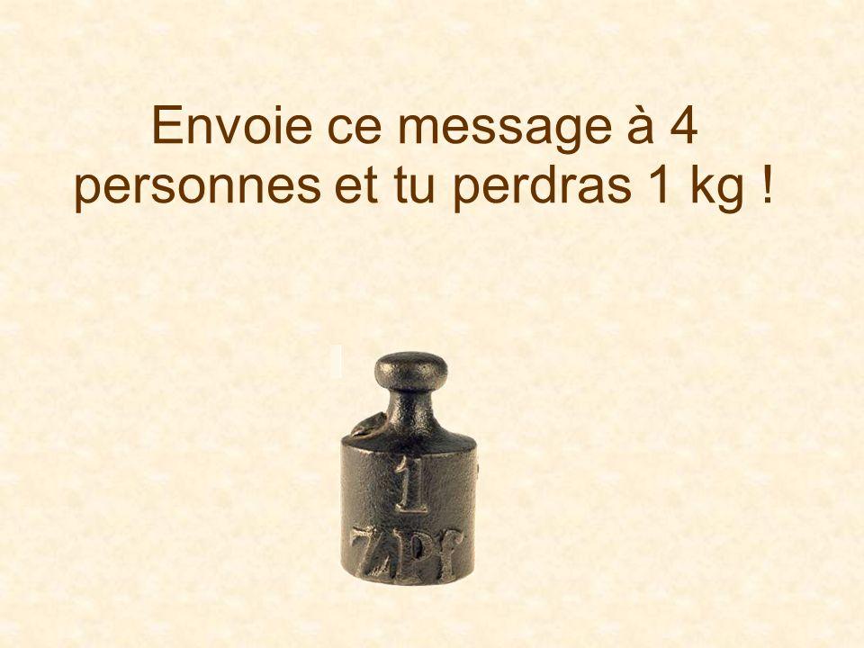Envoie ce message à 4 personnes et tu perdras 1 kg !