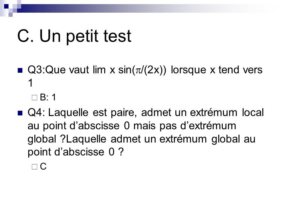 C. Un petit test Q3:Que vaut lim x sin(p/(2x)) lorsque x tend vers 1