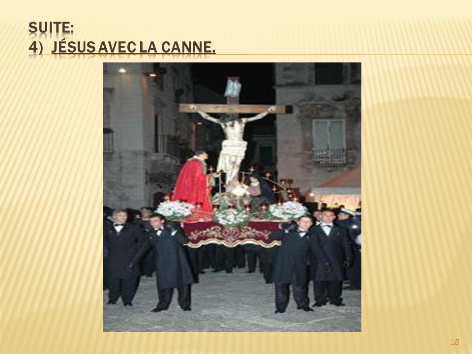 Suite: 4) Jésus avec la canne.