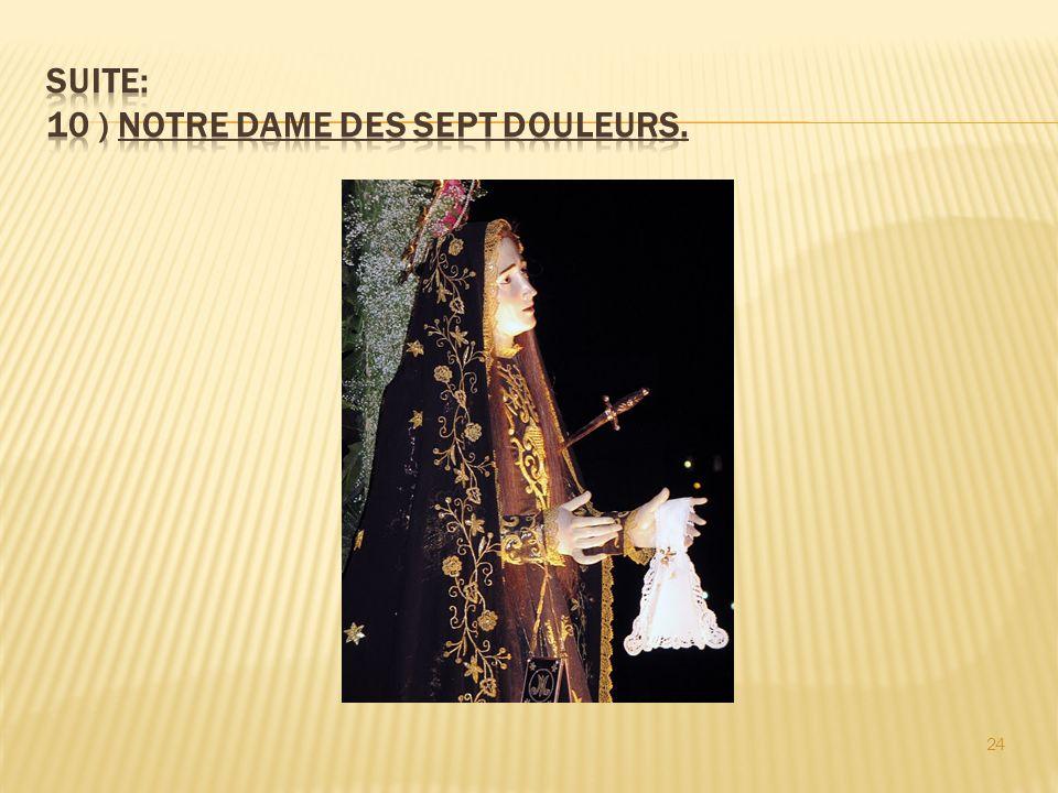 Suite: 10 ) Notre Dame des sept douleurs.
