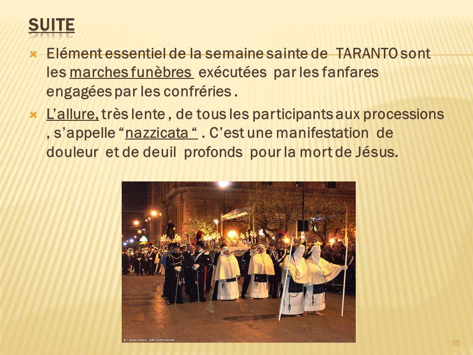Suite Elément essentiel de la semaine sainte de TARANTO sont les marches funèbres exécutées par les fanfares engagées par les confréries .
