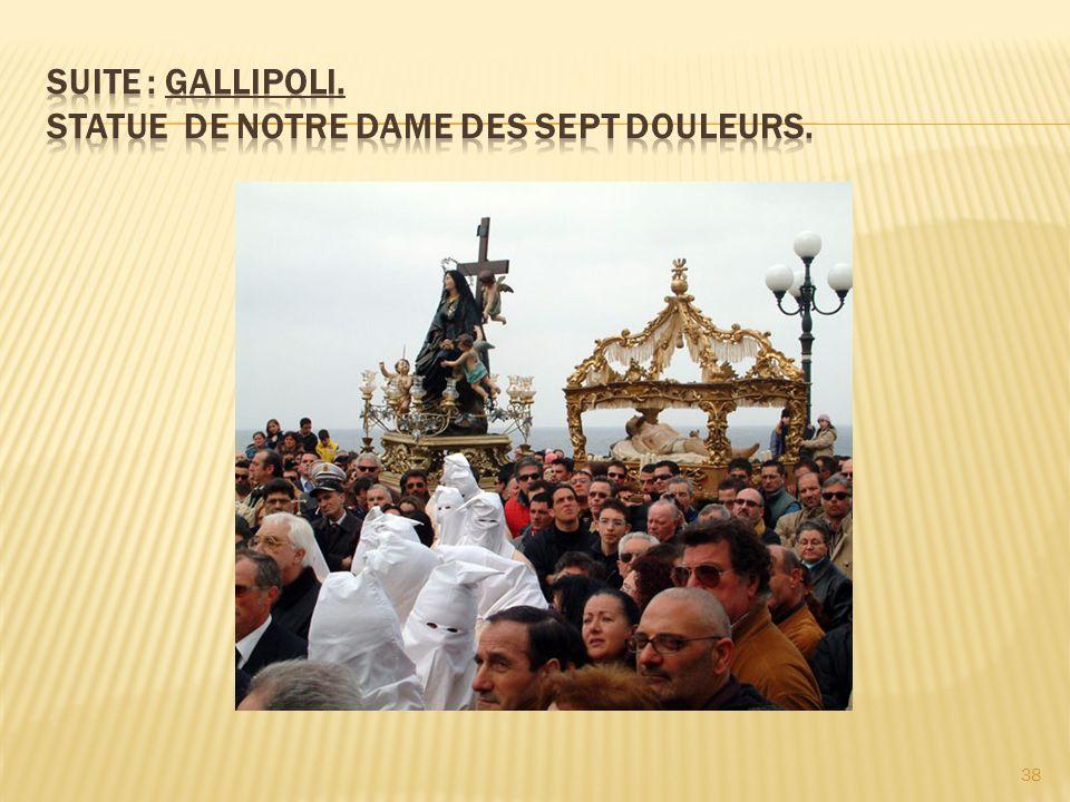 Suite : Gallipoli. Statue de Notre Dame des sept douleurs.