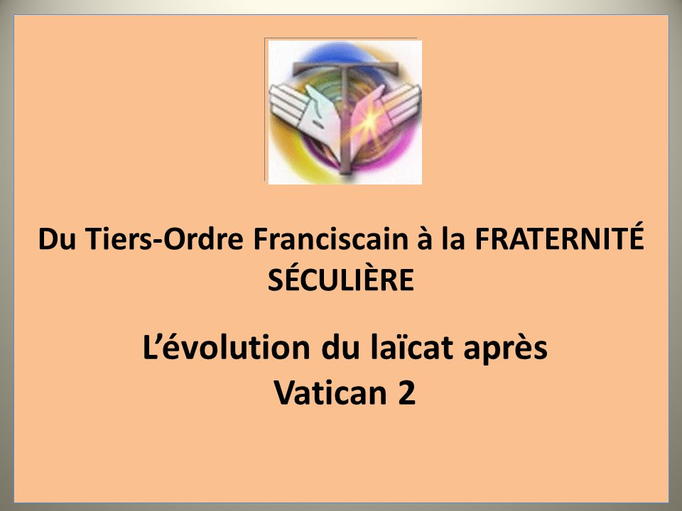 Du Tiers-Ordre Franciscain à la FRATERNITÉ SÉCULIÈRE