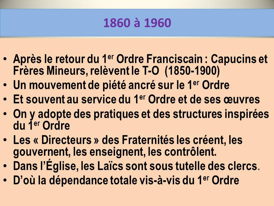 30/03/2017 1860 à 1960. Après le retour du 1er Ordre Franciscain : Capucins et Frères Mineurs, relèvent le T-O (1850-1900)