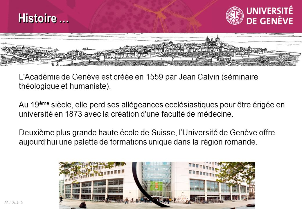 Histoire … L Académie de Genève est créée en 1559 par Jean Calvin (séminaire théologique et humaniste).