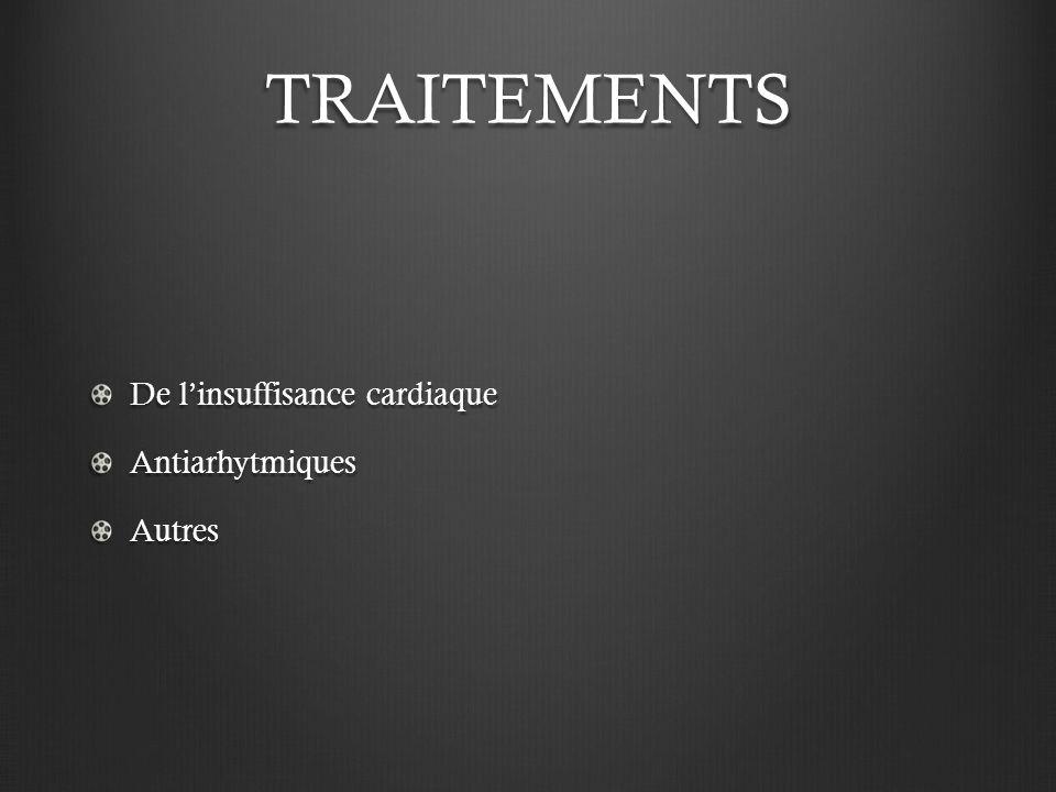 TRAITEMENTS De l'insuffisance cardiaque Antiarhytmiques Autres