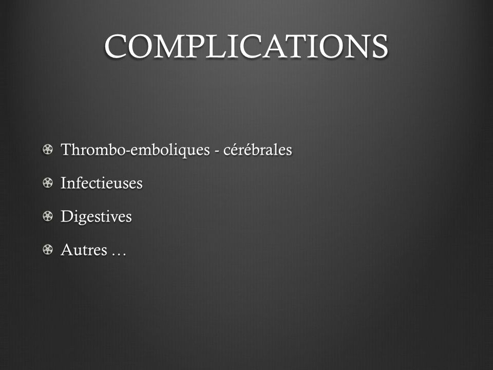 COMPLICATIONS Thrombo-emboliques - cérébrales Infectieuses Digestives
