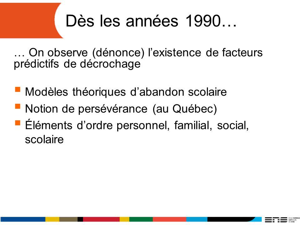 Dès les années 1990… … On observe (dénonce) l'existence de facteurs prédictifs de décrochage. Modèles théoriques d'abandon scolaire.