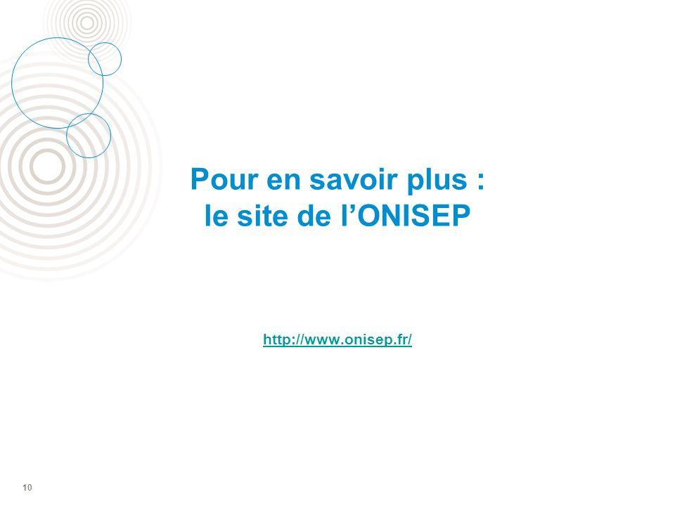 Pour en savoir plus : le site de l'ONISEP