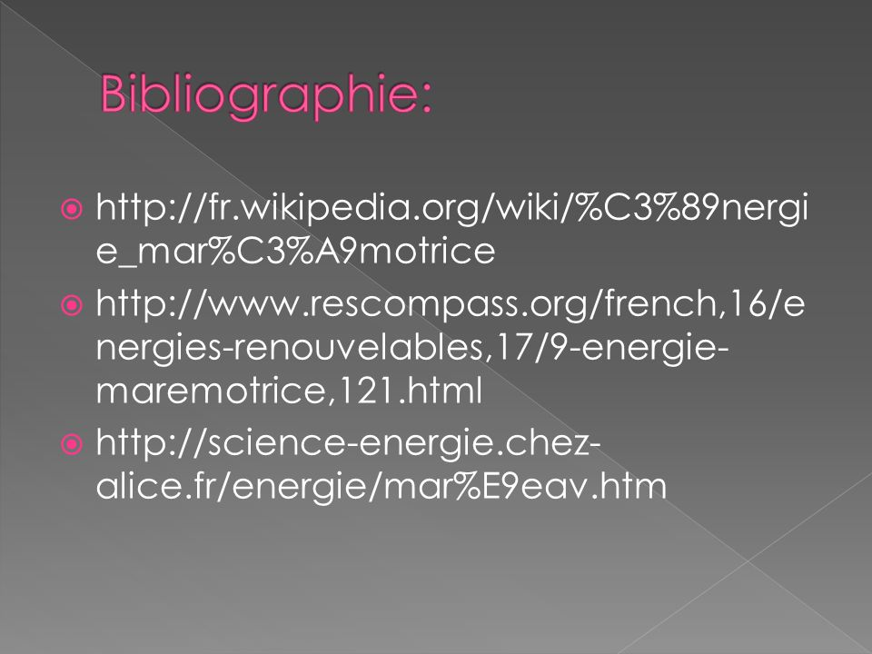 Bibliographie: http://fr.wikipedia.org/wiki/%C3%89nergie_mar%C3%A9motrice.
