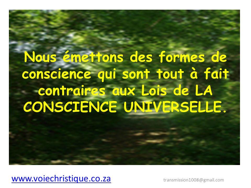 Nous émettons des formes de conscience qui sont tout à fait contraires aux Lois de LA CONSCIENCE UNIVERSELLE.