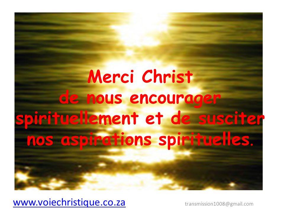 Merci Christ de nous encourager spirituellement et de susciter nos aspirations spirituelles.