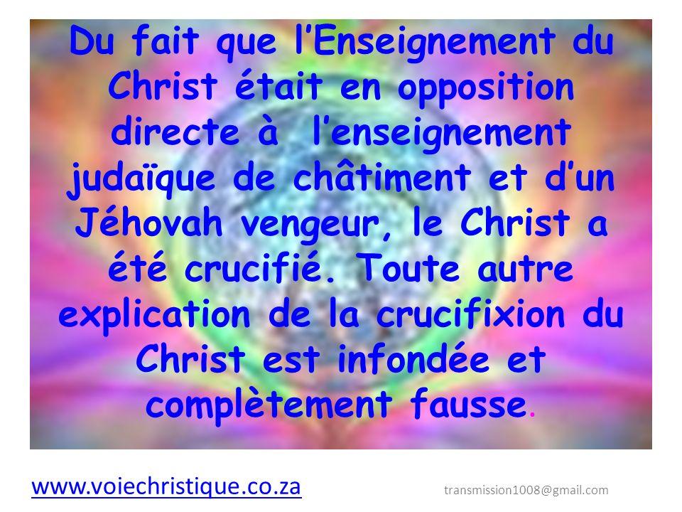 Du fait que l'Enseignement du Christ était en opposition directe à l'enseignement judaïque de châtiment et d'un Jéhovah vengeur, le Christ a été crucifié. Toute autre explication de la crucifixion du Christ est infondée et complètement fausse.