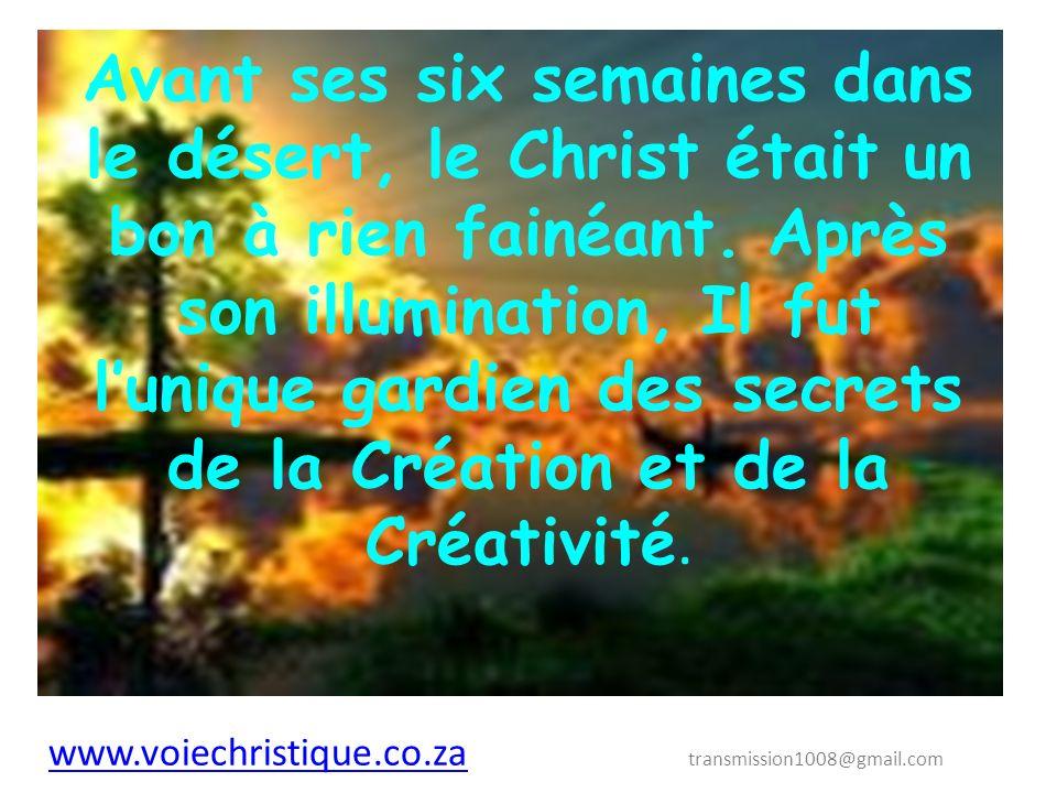 Avant ses six semaines dans le désert, le Christ était un bon à rien fainéant. Après son illumination, Il fut l'unique gardien des secrets de la Création et de la Créativité.