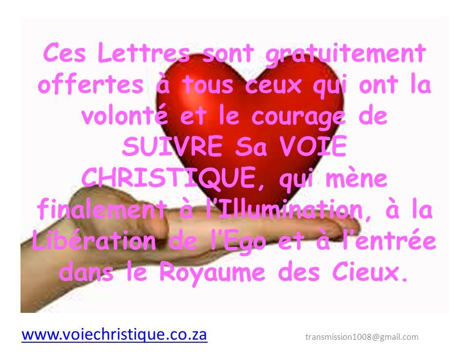 Ces Lettres sont gratuitement offertes à tous ceux qui ont la volonté et le courage de SUIVRE Sa VOIE CHRISTIQUE, qui mène finalement à l'Illumination, à la Libération de l'Ego et à l'entrée dans le Royaume des Cieux.